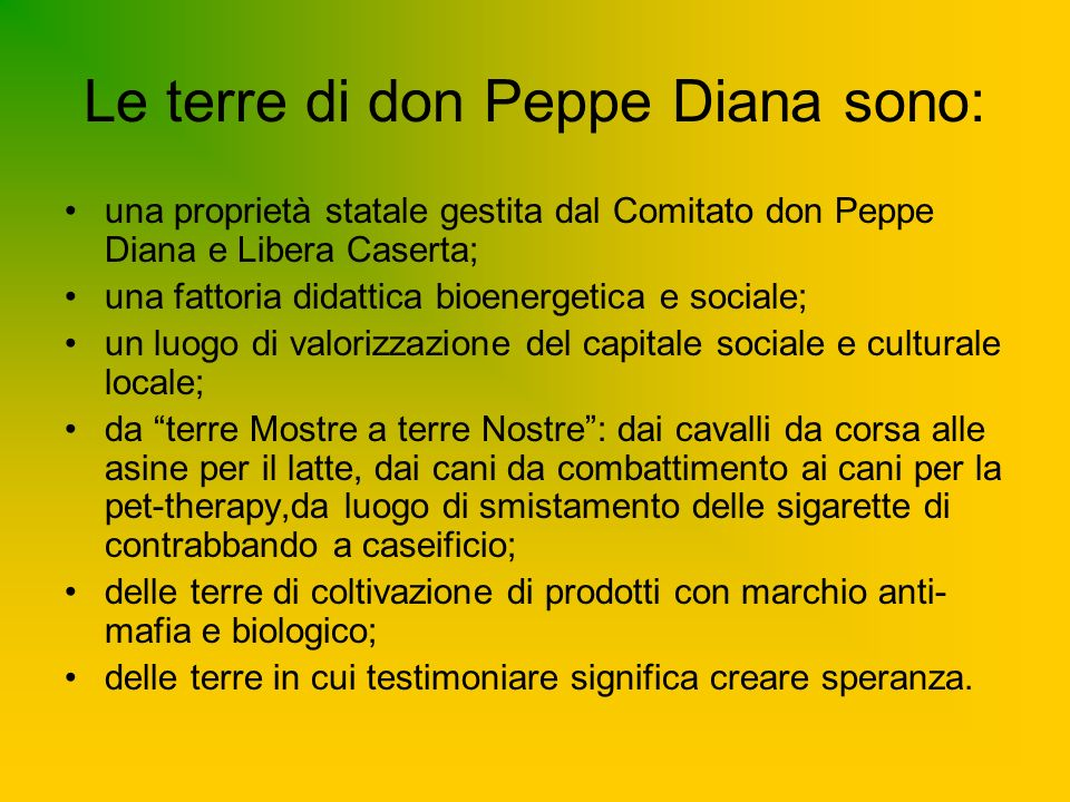 Le terre di don Peppe Diana sono: una proprietà statale gestita dal Comitato don Peppe Diana e Libera Caserta; una fattoria didattica bioenergetica e