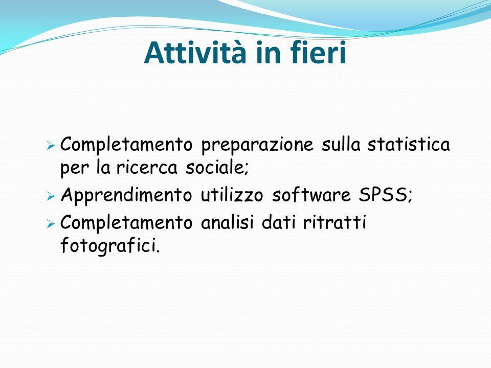 Attività in fieri Completamento preparazione sulla statistica per la ricerca sociale; Apprendimento utilizzo software SPSS; Completamento analisi dati
