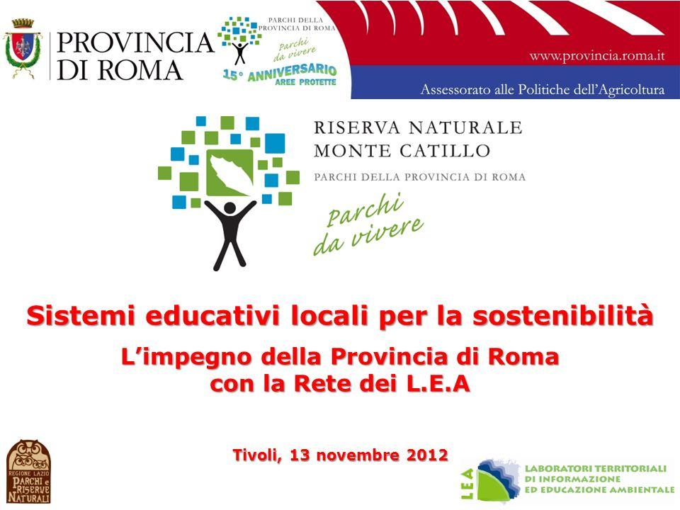 Sistemi educativi locali per la sostenibilità Limpegno della Provincia di Roma con la Rete dei L.E.A Tivoli, 13 novembre 2012