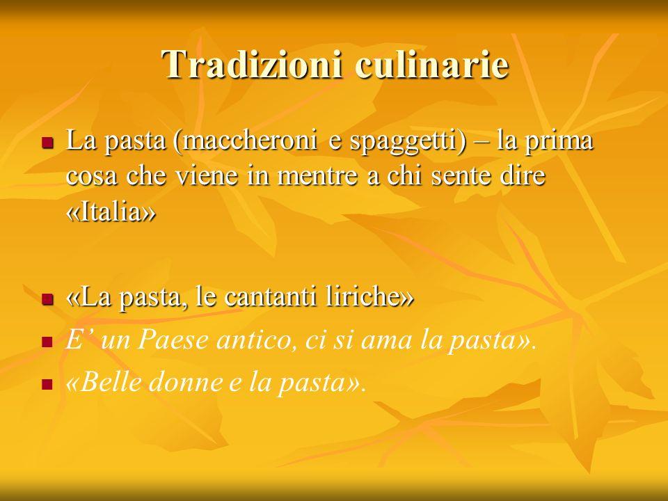 Tradizioni culinarie La pasta (maccheroni e spaggetti) – la prima cosa che viene in mentre a chi sente dire «Italia» La pasta (maccheroni e spaggetti)