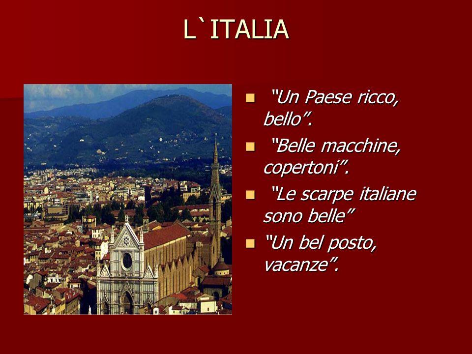 L`ITALIA Un Paese ricco, bello. Un Paese ricco, bello. Belle macchine, copertoni. Belle macchine, copertoni. Le scarpe italiane sono belle Le scarpe i