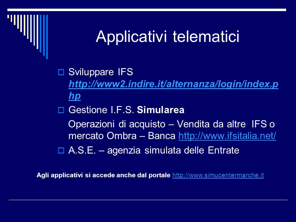 Applicativi telematici Sviluppare IFS http://www2.indire.it/alternanza/login/index.p hp http://www2.indire.it/alternanza/login/index.p hp Gestione I.F.S.