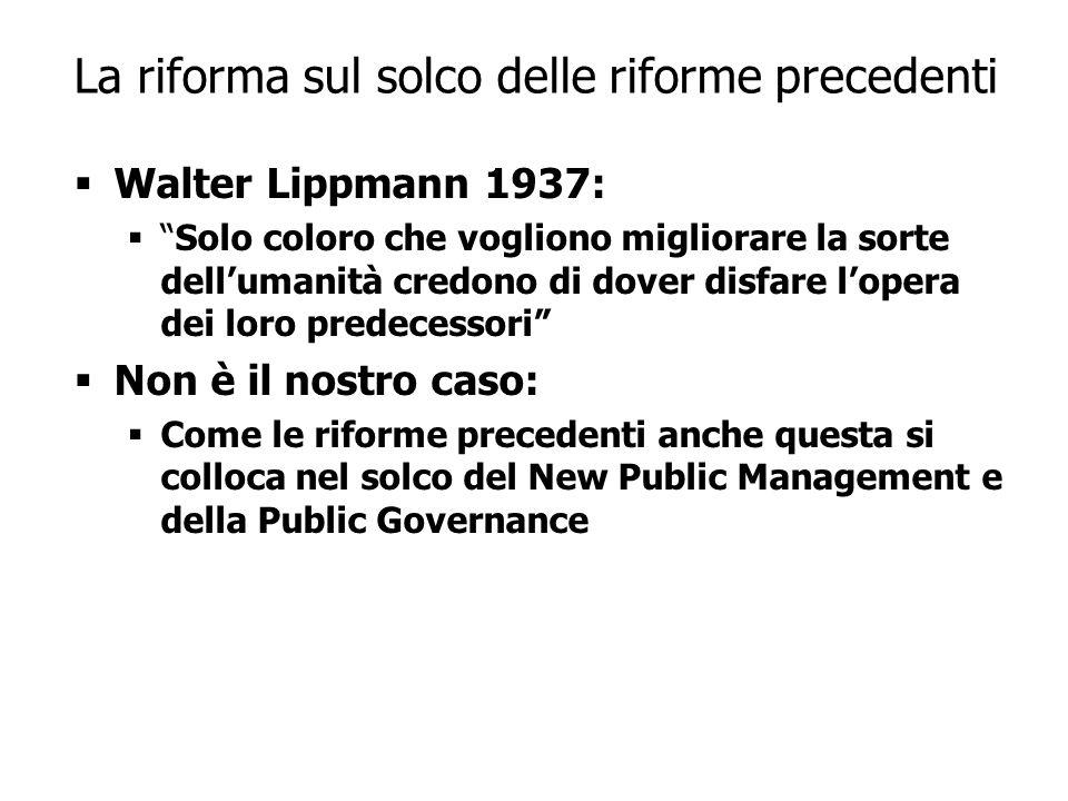 6 La riforma sul solco delle riforme precedenti Walter Lippmann 1937: Solo coloro che vogliono migliorare la sorte dellumanità credono di dover disfare lopera dei loro predecessori Non è il nostro caso: Come le riforme precedenti anche questa si colloca nel solco del New Public Management e della Public Governance