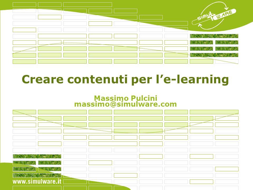 Creare contenuti per le-learning Massimo Pulcini massimo@simulware.com