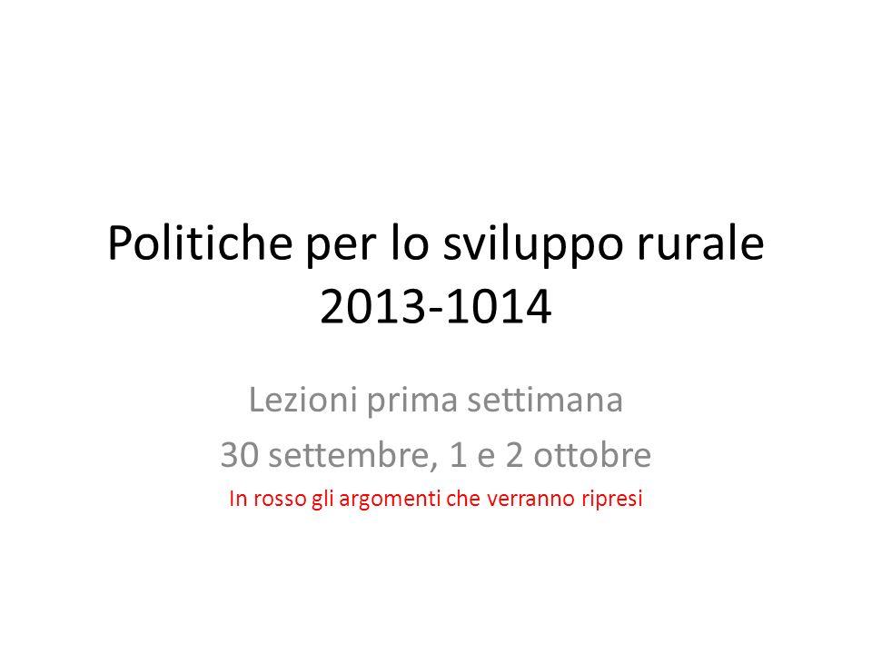 Politiche per lo sviluppo rurale 2013-1014 Lezioni prima settimana 30 settembre, 1 e 2 ottobre In rosso gli argomenti che verranno ripresi