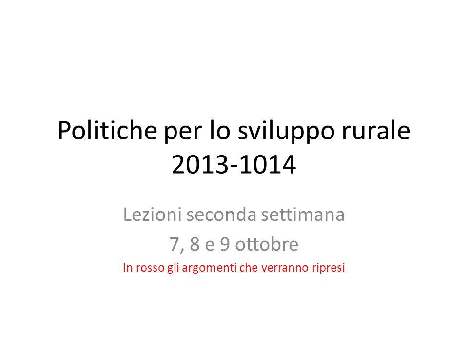 Politiche per lo sviluppo rurale 2013-1014 Lezioni seconda settimana 7, 8 e 9 ottobre In rosso gli argomenti che verranno ripresi
