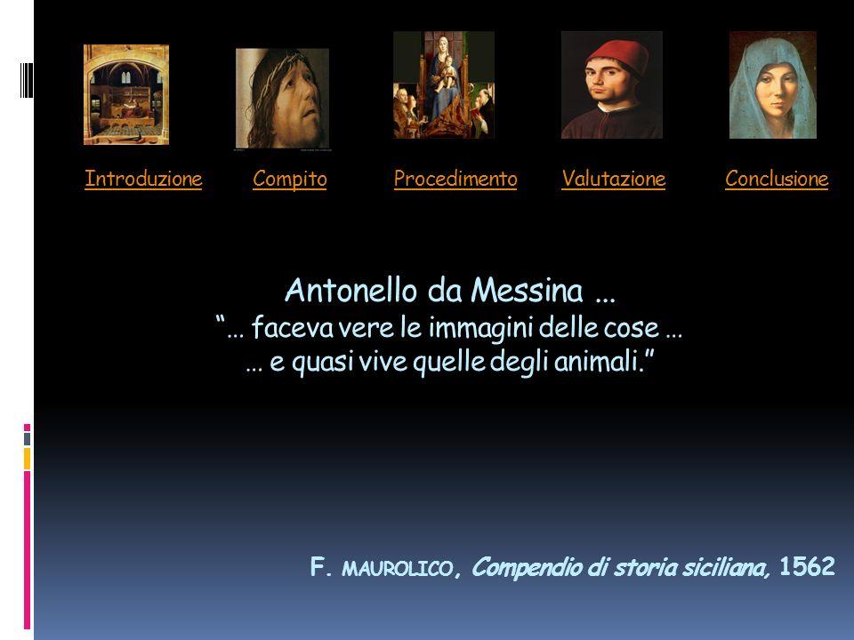 Introduzione Compito Procedimento Valutazione Conclusione Antonello da Messina... … faceva vere le immagini delle cose … … e quasi vive quelle degli a