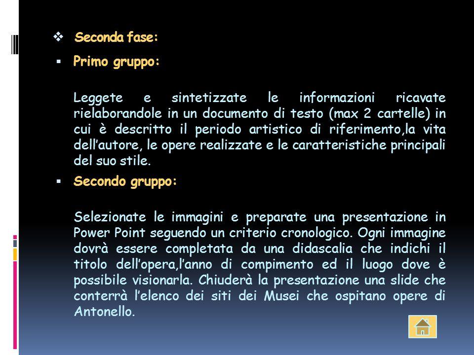 Seconda fase: Primo gruppo: Leggete e sintetizzate le informazioni ricavate rielaborandole in un documento di testo (max 2 cartelle) in cui è descritt