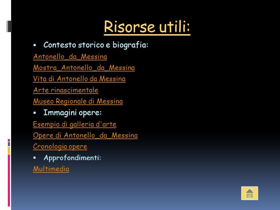 Risorse utili: Contesto storico e biografia: Antonello_da_Messina Mostra_Antonello_da_Messina Vita di Antonello da Messina Arte rinascimentale Museo R