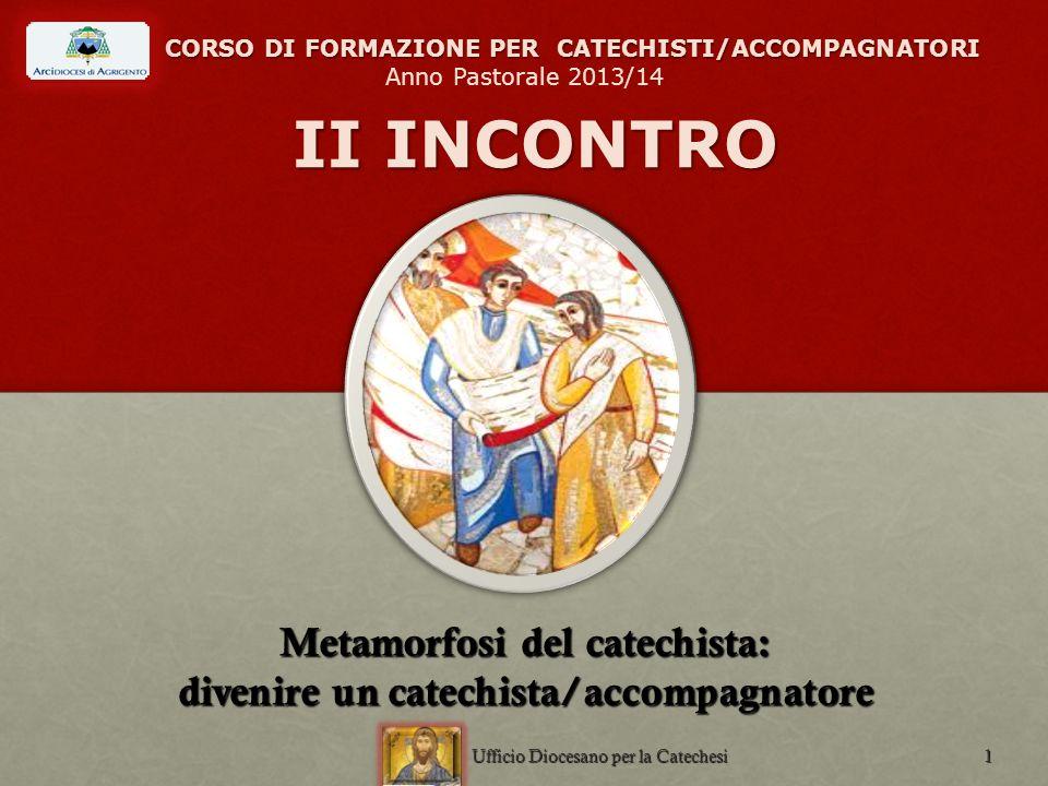 CORSO DI FORMAZIONE PER CATECHISTI/ACCOMPAGNATORI II INCONTRO CORSO DI FORMAZIONE PER CATECHISTI/ACCOMPAGNATORI Anno Pastorale 2013/14 II INCONTRO Met