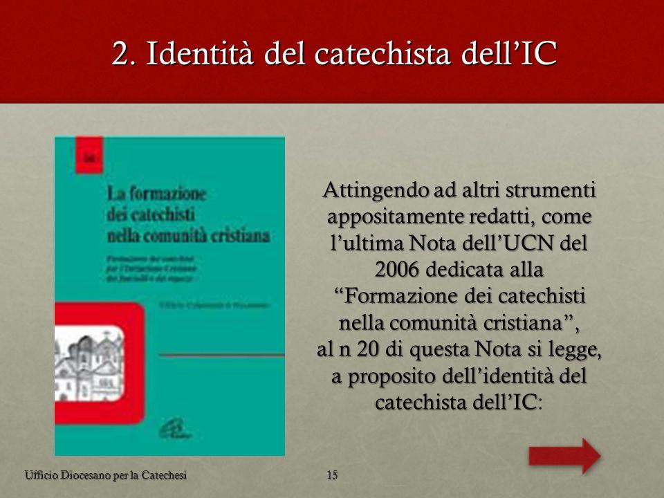 Attingendo ad altri strumenti appositamente redatti, come lultima Nota dellUCN del 2006 dedicata alla Formazione dei catechisti nella comunità cristia