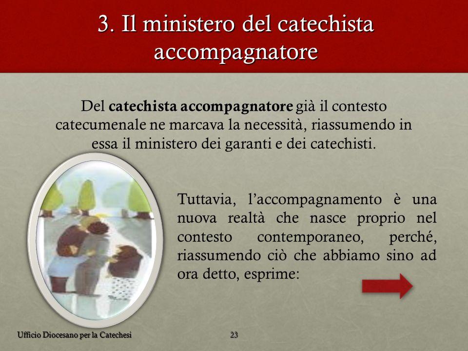 3. Il ministero del catechista accompagnatore Del catechista accompagnatore già il contesto catecumenale ne marcava la necessità, riassumendo in essa