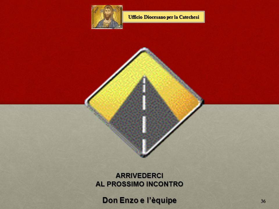 36 Ufficio Diocesano per la Catechesi ARRIVEDERCI AL PROSSIMO INCONTRO Don Enzo e lèquipe