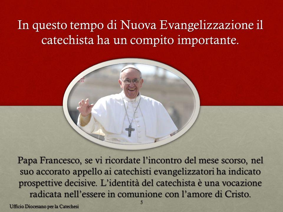 Papa Francesco, se vi ricordate lincontro del mese scorso, nel suo accorato appello ai catechisti evangelizzatori ha indicato prospettive decisive. Li