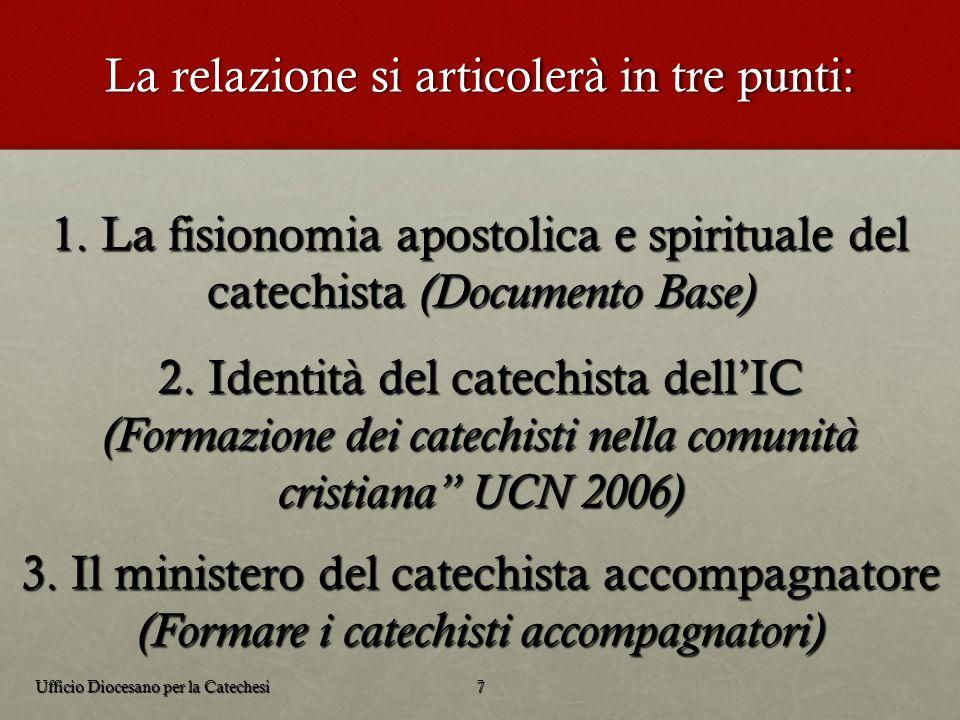 La relazione si articolerà in tre punti: Ufficio Diocesano per la Catechesi7 2. Identità del catechista dellIC (Formazione dei catechisti nella comuni