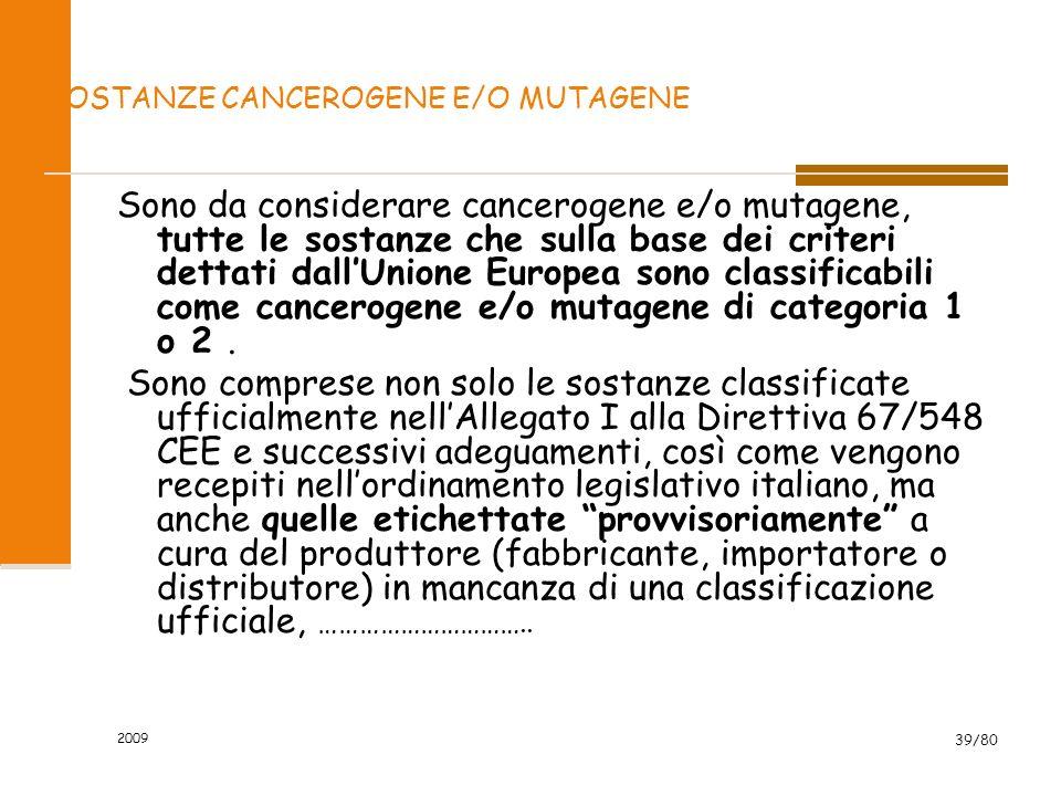 2009 39/80 SOSTANZE CANCEROGENE E/O MUTAGENE Sono da considerare cancerogene e/o mutagene, tutte le sostanze che sulla base dei criteri dettati dallUn