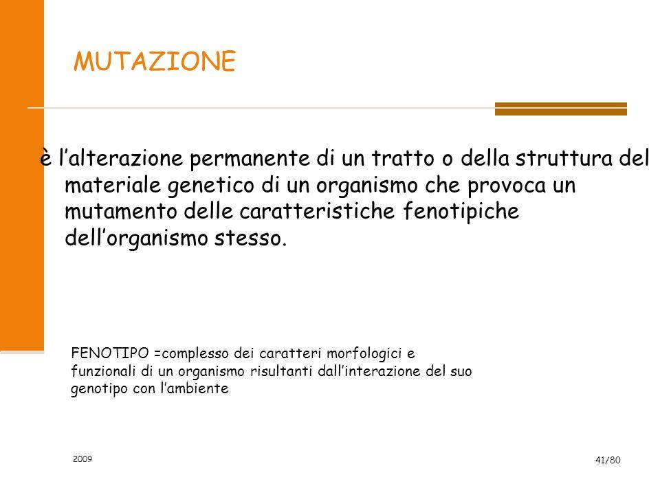 2009 41/80 MUTAZIONE è lalterazione permanente di un tratto o della struttura del materiale genetico di un organismo che provoca un mutamento delle ca