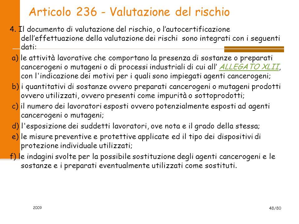 2009 48/80 Articolo 236 - Valutazione del rischio 4. Il documento di valutazione del rischio, o lautocertificazione delleffettuazione della valutazion