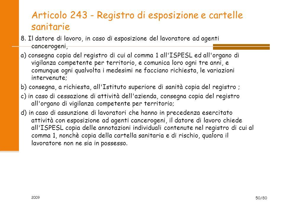 Articolo 243 - Registro di esposizione e cartelle sanitarie 8. Il datore di lavoro, in caso di esposizione del lavoratore ad agenti cancerogeni, a) co