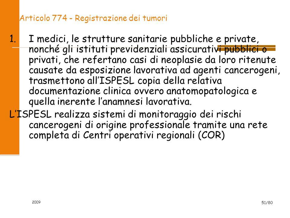 2009 51/80 Articolo 774 - Registrazione dei tumori 1.I medici, le strutture sanitarie pubbliche e private, nonché gli istituti previdenziali assicurat