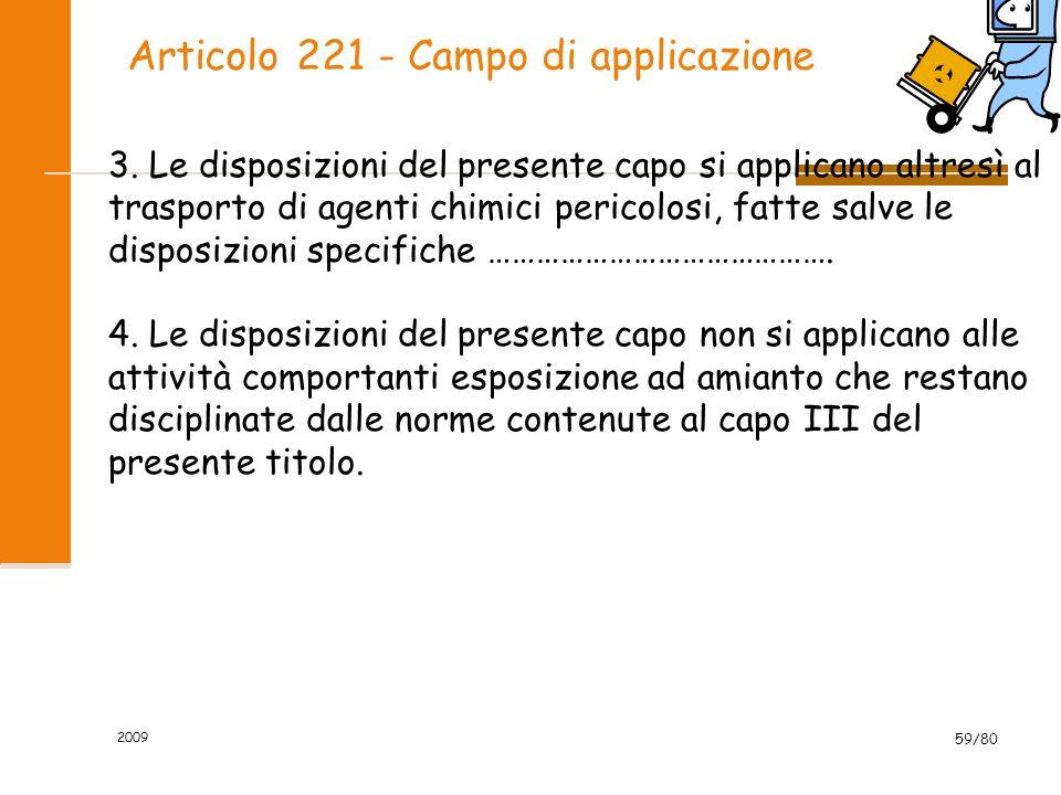 2009 59/80 Articolo 221 - Campo di applicazione 3. Le disposizioni del presente capo si applicano altresì al trasporto di agenti chimici pericolosi, f