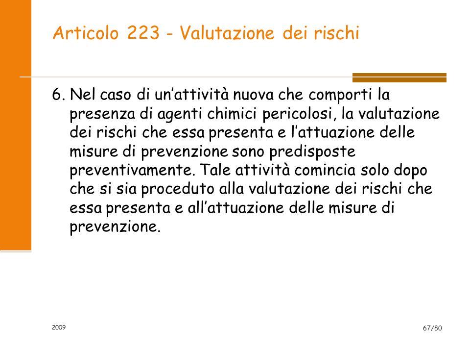 Articolo 223 - Valutazione dei rischi 6. Nel caso di unattività nuova che comporti la presenza di agenti chimici pericolosi, la valutazione dei rischi