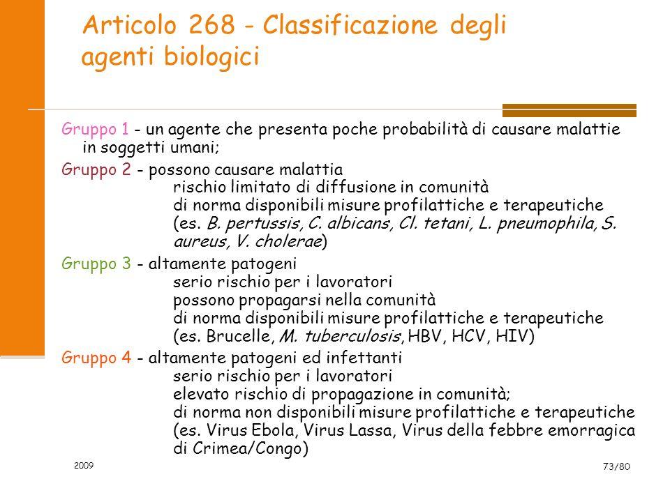 2009 73/80 Articolo 268 - Classificazione degli agenti biologici Gruppo 1 - un agente che presenta poche probabilità di causare malattie in soggetti u