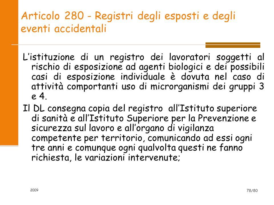 2009 78/80 Articolo 280 - Registri degli esposti e degli eventi accidentali Listituzione di un registro dei lavoratori soggetti al rischio di esposizi