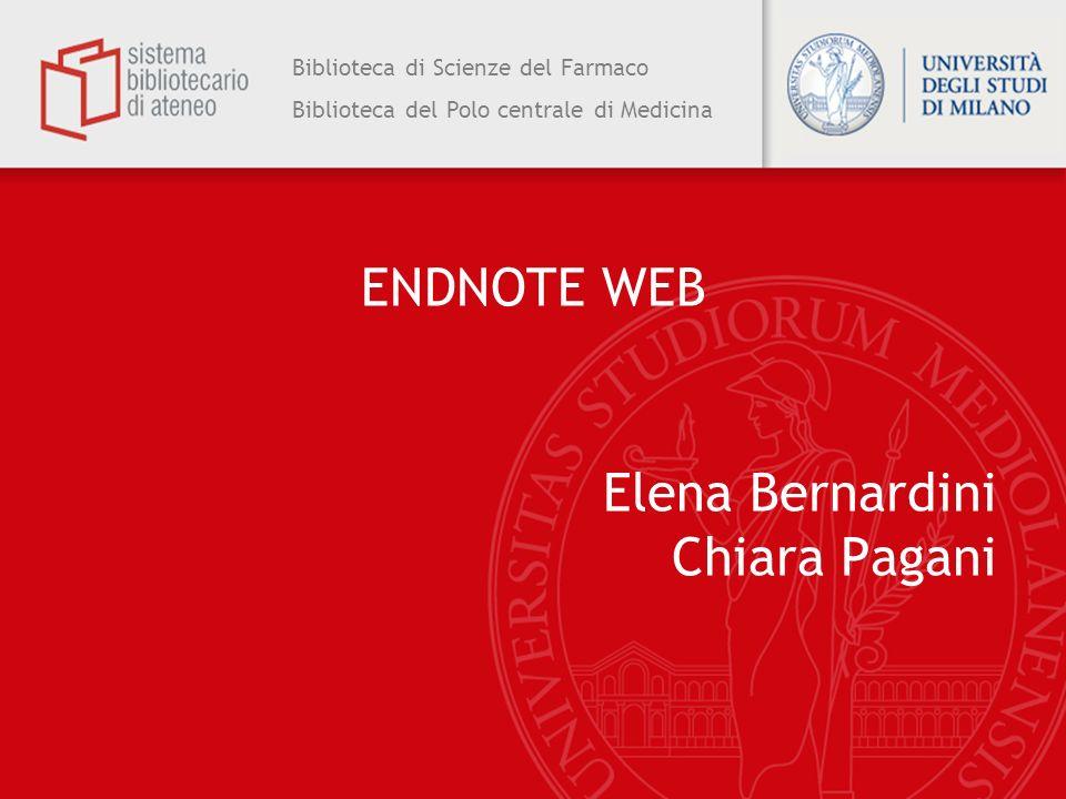 Biblioteca di Scienze del Farmaco Biblioteca del Polo centrale di Medicina ENDNOTE WEB Elena Bernardini Chiara Pagani