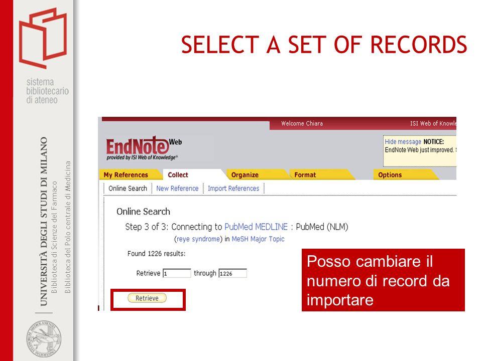 Biblioteca di Scienze del Farmaco Biblioteca del Polo centrale di Medicina SELECT A SET OF RECORDS Posso cambiare il numero di record da importare