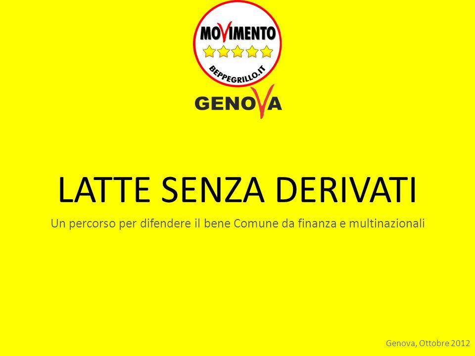 LATTE SENZA DERIVATI Un percorso per difendere il bene Comune da finanza e multinazionali Genova, Ottobre 2012