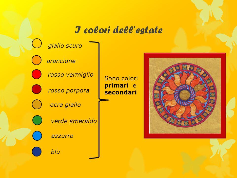 I colori dellestate giallo scuro arancione rosso vermiglio rosso porpora ocra giallo Sono colori primari e secondari verde smeraldo azzurro blu