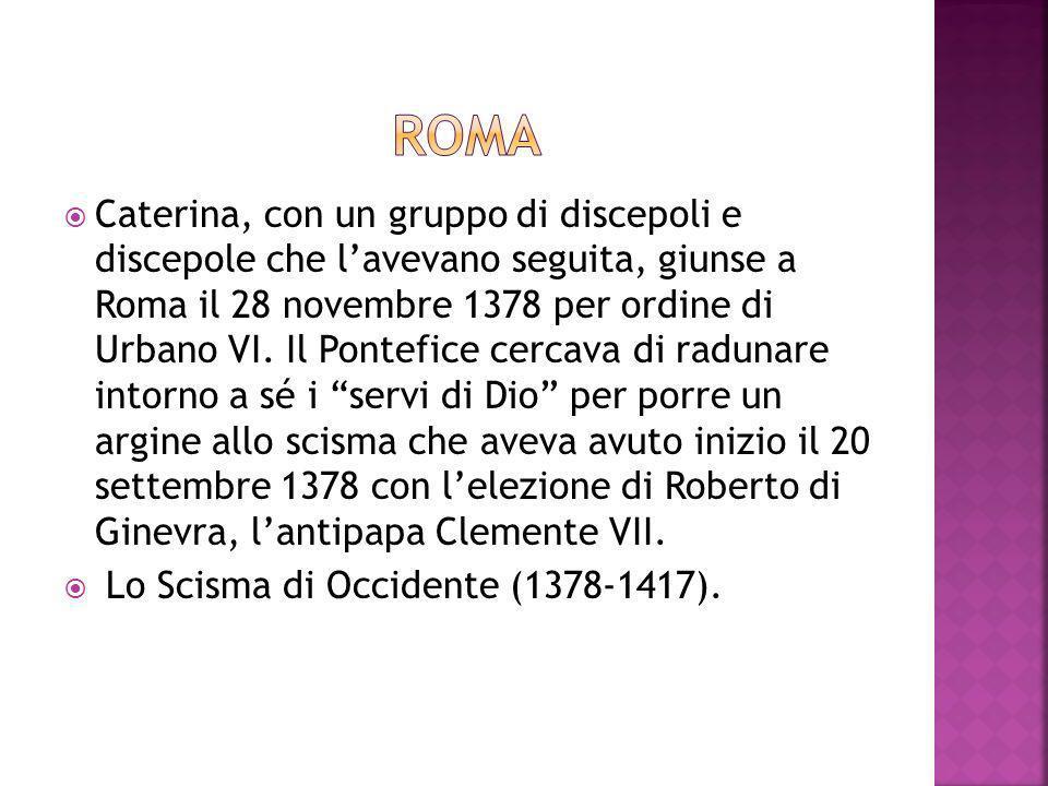 Caterina, con un gruppo di discepoli e discepole che lavevano seguita, giunse a Roma il 28 novembre 1378 per ordine di Urbano VI.