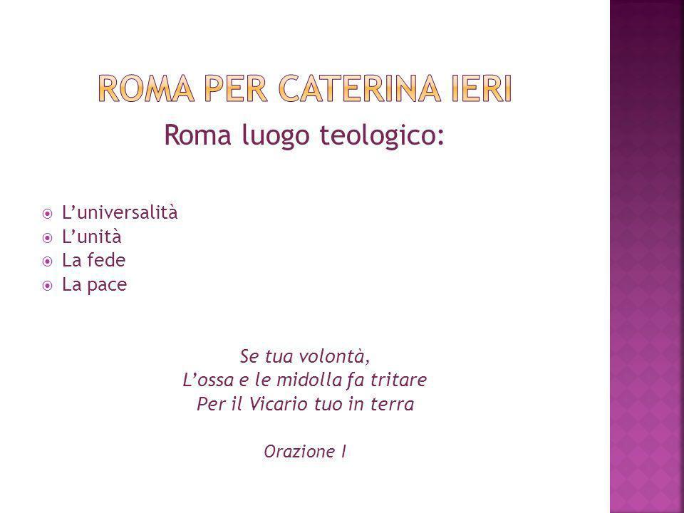 Roma luogo teologico: Luniversalità Lunità La fede La pace Se tua volontà, Lossa e le midolla fa tritare Per il Vicario tuo in terra Orazione I