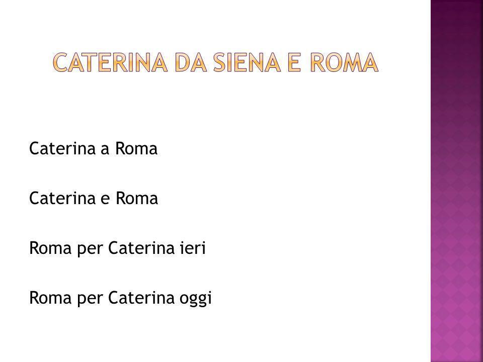 Caterina a Roma Caterina e Roma Roma per Caterina ieri Roma per Caterina oggi