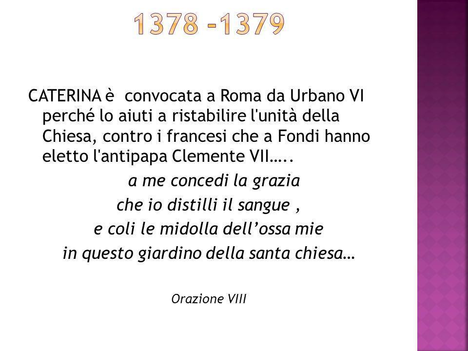 CATERINA è convocata a Roma da Urbano VI perché lo aiuti a ristabilire l'unità della Chiesa, contro i francesi che a Fondi hanno eletto l'antipapa Cle