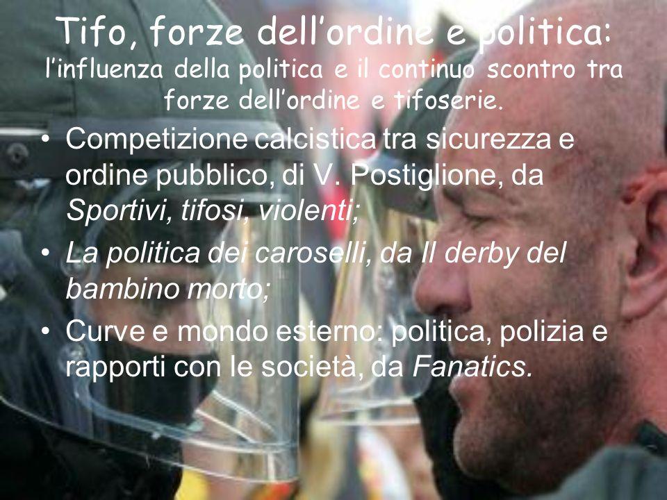 Tifo, forze dellordine e politica: linfluenza della politica e il continuo scontro tra forze dellordine e tifoserie.