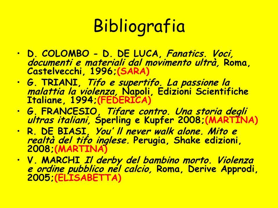 Bibliografia D. COLOMBO - D. DE LUCA, Fanatics. Voci, documenti e materiali dal movimento ultrà, Roma, Castelvecchi, 1996;(SARA) G. TRIANI, Tifo e sup