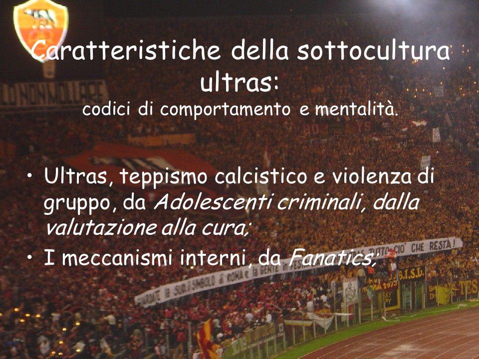 Caratteristiche della sottocultura ultras: codici di comportamento e mentalità.