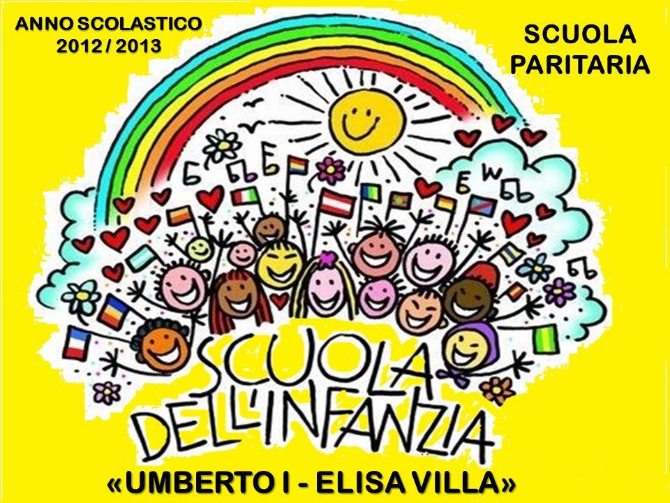 «UMBERTO I - ELISA VILLA» ANNO SCOLASTICO 2012 / 2013 SCUOLA PARITARIA