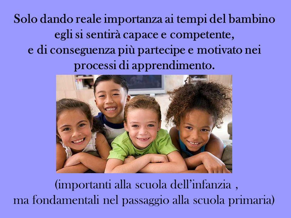 Solo dando reale importanza ai tempi del bambino egli si sentirà capace e competente, e di conseguenza più partecipe e motivato nei processi di appren