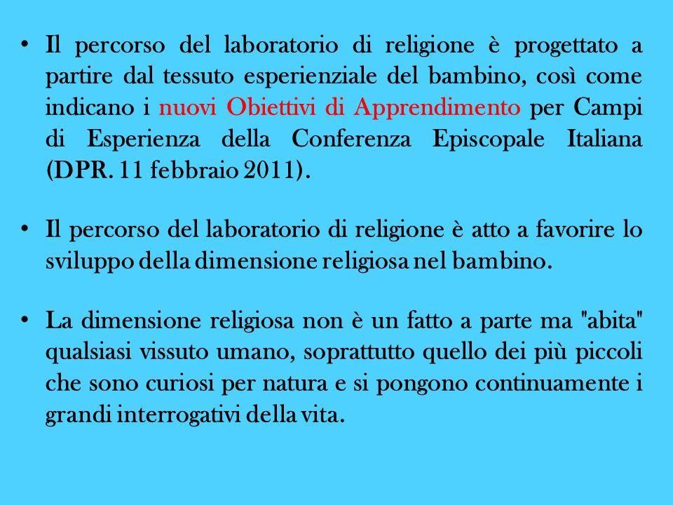 Il percorso del laboratorio di religione è progettato a partire dal tessuto esperienziale del bambino, così come indicano i nuovi Obiettivi di Apprend