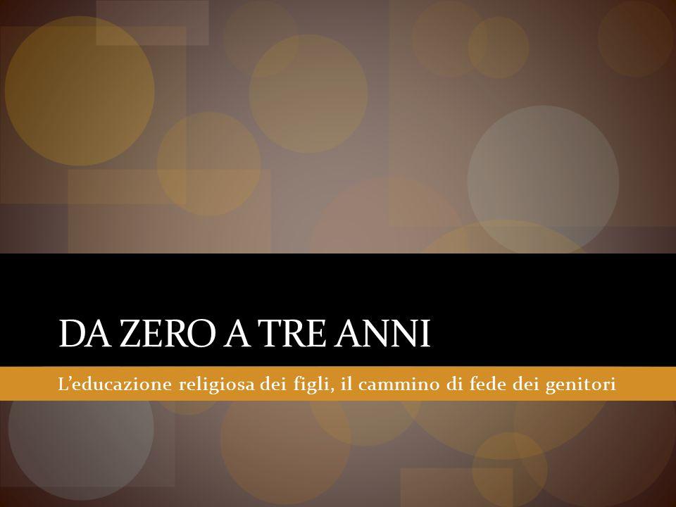 DA ZERO A TRE ANNI Leducazione religiosa dei figli, il cammino di fede dei genitori
