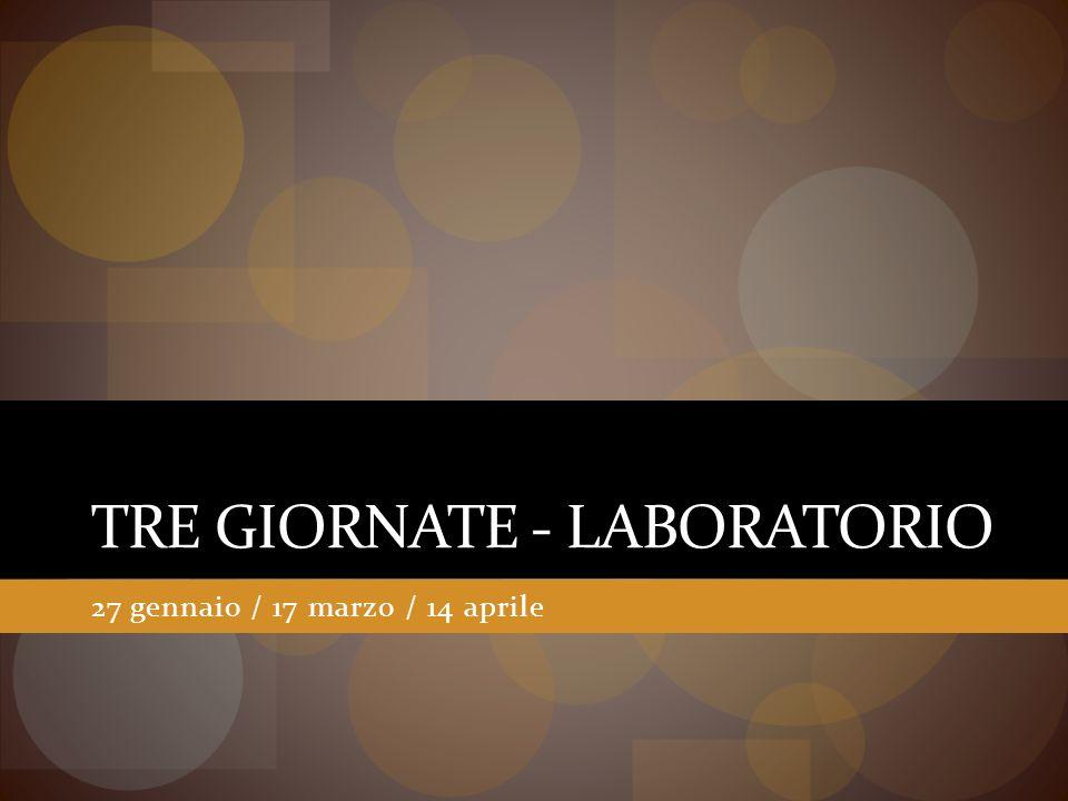 TRE GIORNATE - LABORATORIO 27 gennaio / 17 marzo / 14 aprile