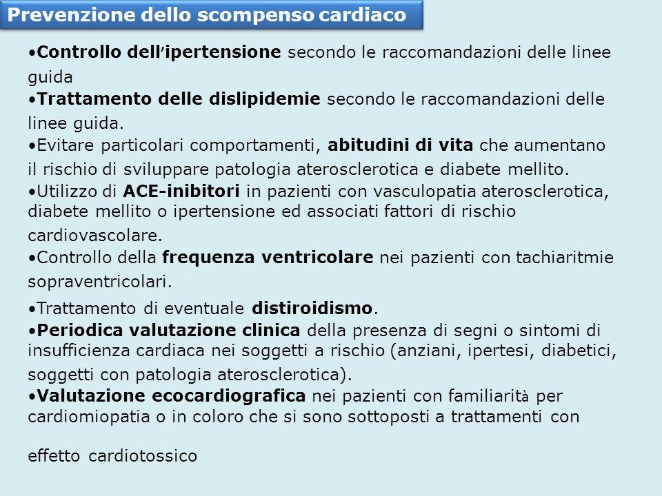 Prevenzione dello scompenso cardiaco Controllo dell ipertensione secondo le raccomandazioni delle linee guida Trattamento delle dislipidemie secondo l