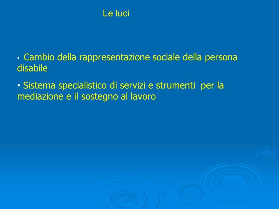 Le luci Cambio della rappresentazione sociale della persona disabile Sistema specialistico di servizi e strumenti per la mediazione e il sostegno al l