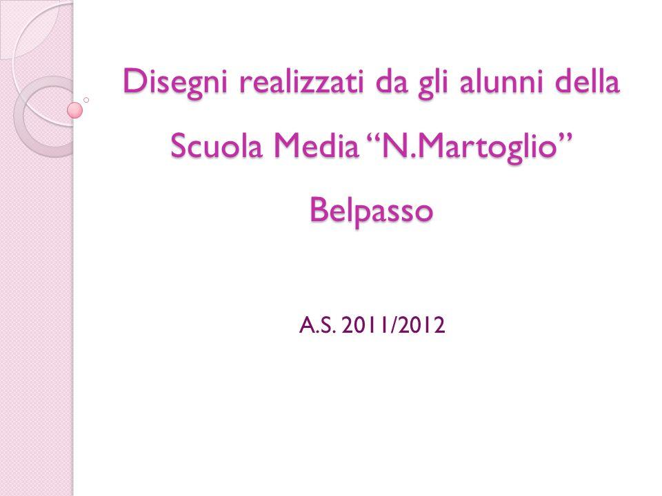 Disegni realizzati da gli alunni della Scuola Media N.Martoglio Belpasso A.S. 2011/2012