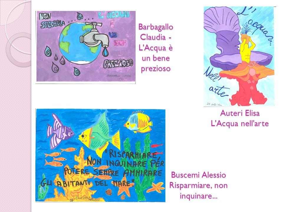 Auteri Elisa L'Acqua nell'arte Barbagallo Claudia - L'Acqua è un bene prezioso Buscemi Alessio Risparmiare, non inquinare...
