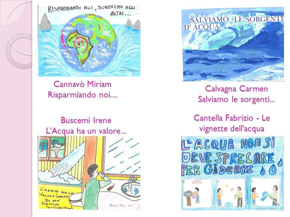 Buscemi Irene L'Acqua ha un valore... Calvagna Carmen Salviamo le sorgenti... Cannavò Miriam Risparmiando noi.... Cantella Fabrizio - Le vignette dell