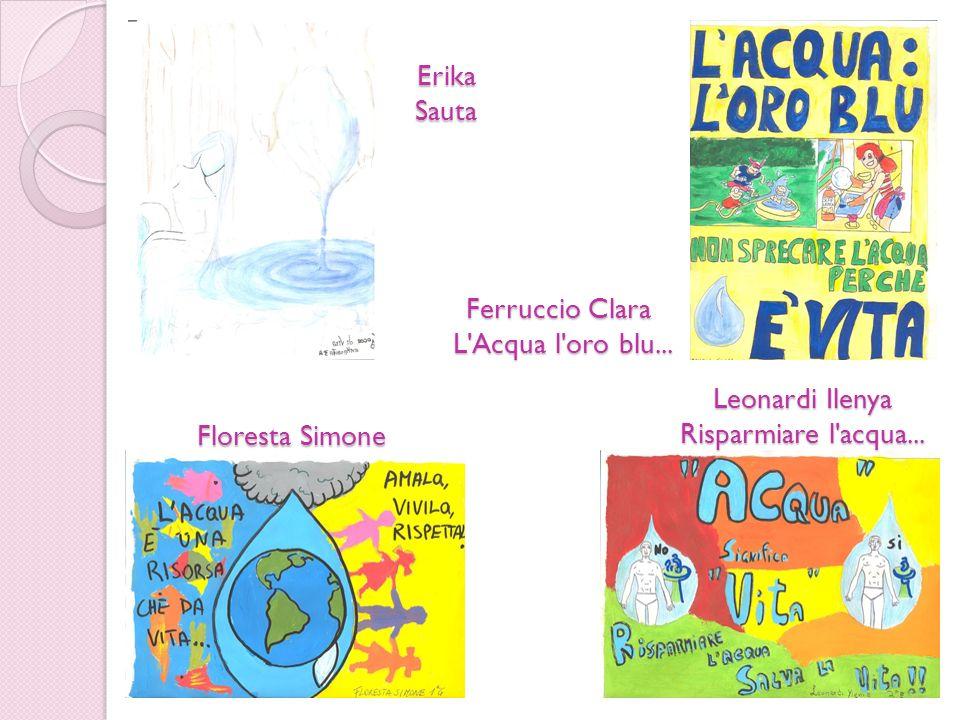 ErikaSauta Ferruccio Clara L'Acqua l'oro blu... Floresta Simone Leonardi Ilenya Risparmiare l'acqua...